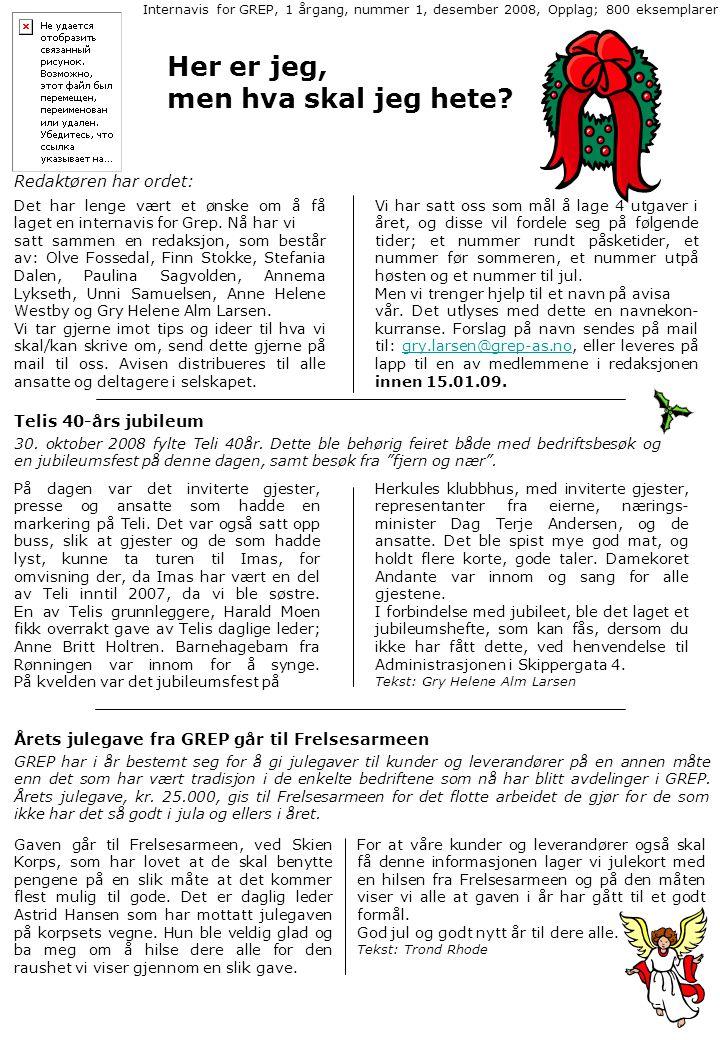 Her er jeg, men hva skal jeg hete? Telis 40-års jubileum Internavis for GREP, 1 årgang, nummer 1, desember 2008, Opplag; 800 eksemplarer Det har lenge