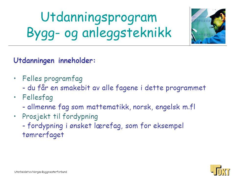 Utarbeidet av Norges Byggmesterforbund Utdanningsprogram Bygg- og anleggsteknikk Utdanningen inneholder: •Felles programfag - du får en smakebit av al