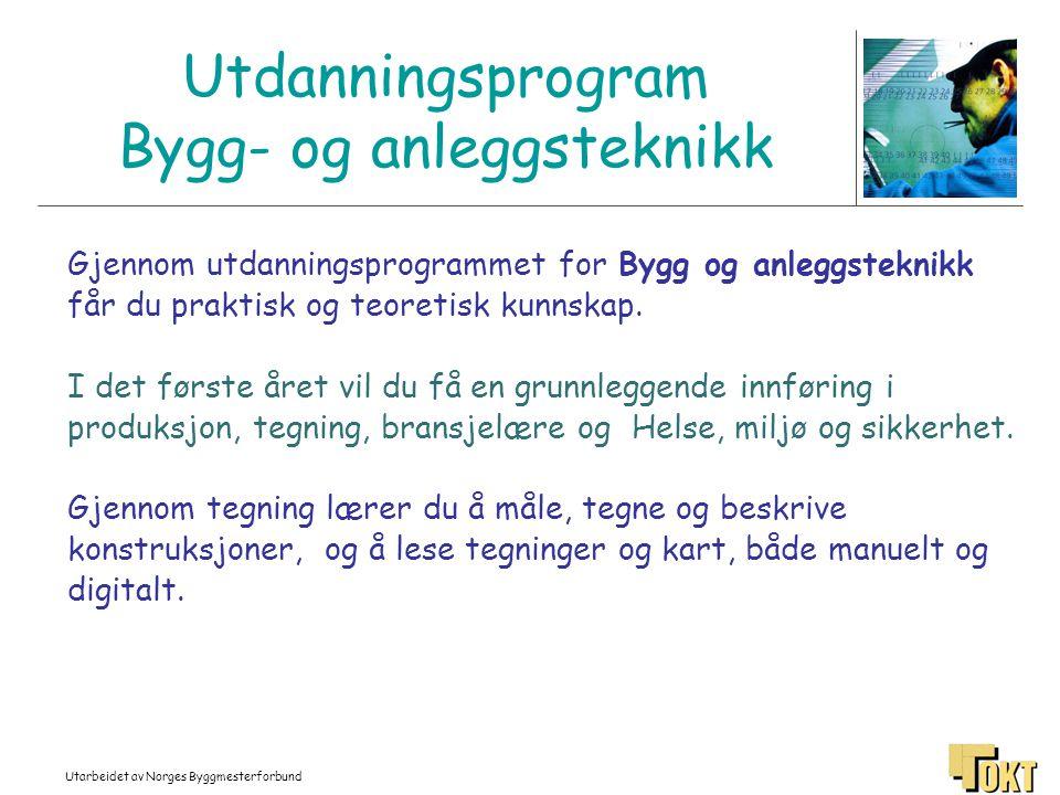 Utarbeidet av Norges Byggmesterforbund Utdanningsprogram Bygg- og anleggsteknikk Gjennom utdanningsprogrammet for Bygg og anleggsteknikk får du prakti