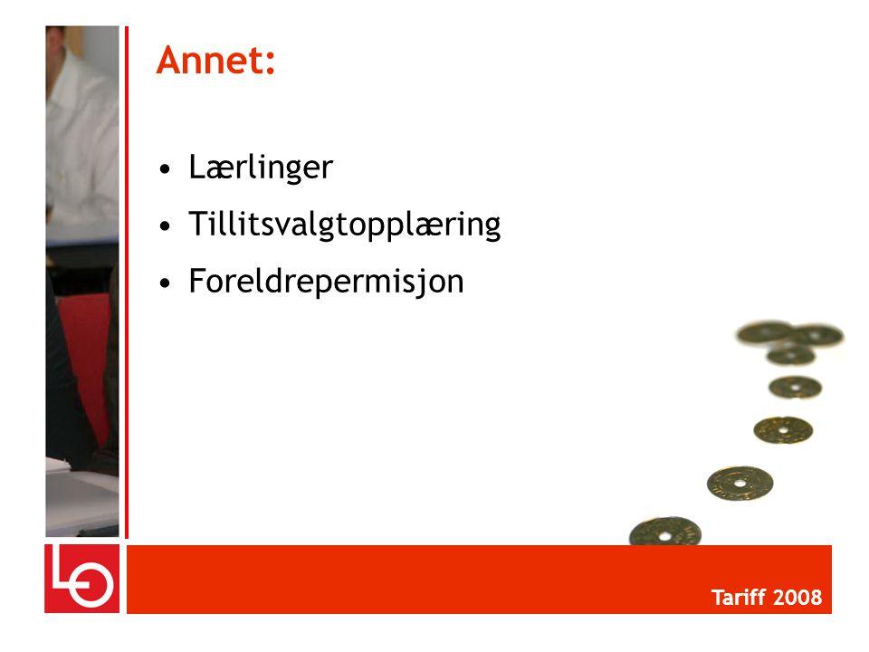 •Lærlinger •Tillitsvalgtopplæring •Foreldrepermisjon Annet: Tariff 2008