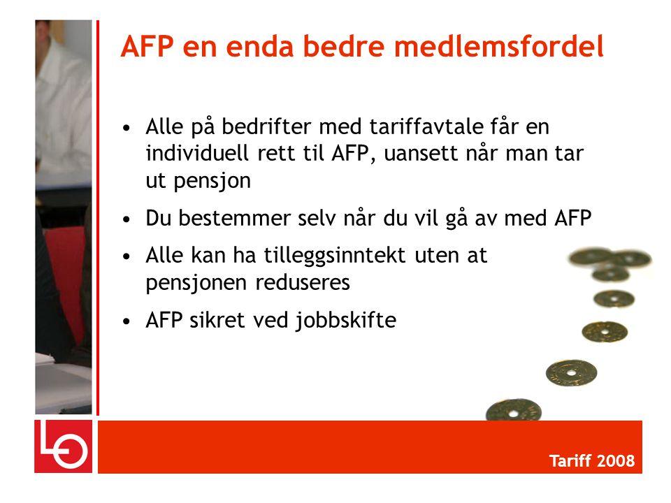 •Alle på bedrifter med tariffavtale får en individuell rett til AFP, uansett når man tar ut pensjon •Du bestemmer selv når du vil gå av med AFP •Alle kan ha tilleggsinntekt uten at pensjonen reduseres •AFP sikret ved jobbskifte AFP en enda bedre medlemsfordel Tariff 2008