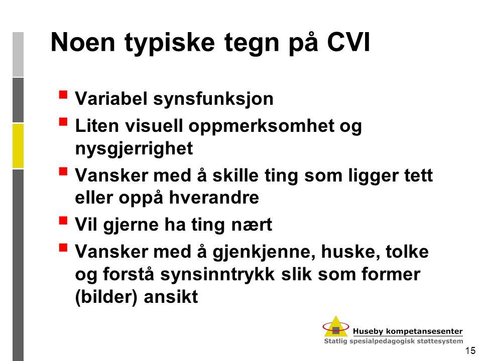 15 Noen typiske tegn på CVI  Variabel synsfunksjon  Liten visuell oppmerksomhet og nysgjerrighet  Vansker med å skille ting som ligger tett eller o