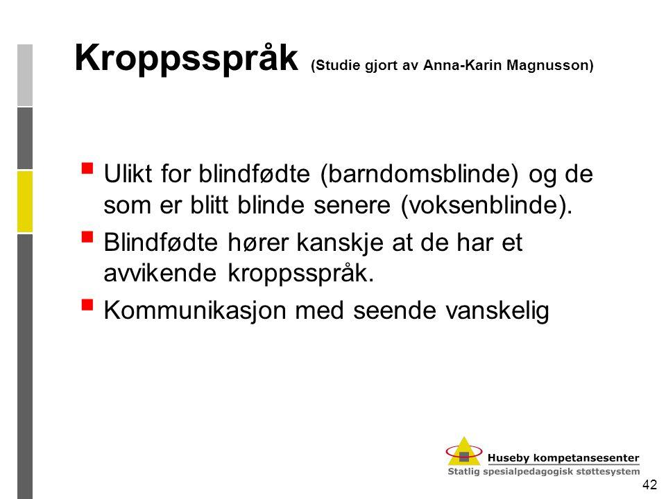 42 Kroppsspråk (Studie gjort av Anna-Karin Magnusson)  Ulikt for blindfødte (barndomsblinde) og de som er blitt blinde senere (voksenblinde).  Blind