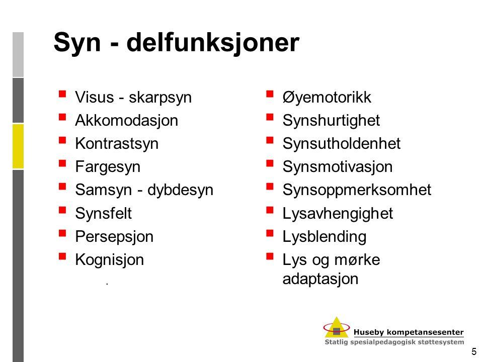 5 Syn - delfunksjoner  Visus - skarpsyn  Akkomodasjon  Kontrastsyn  Fargesyn  Samsyn - dybdesyn  Synsfelt  Persepsjon  Kognisjon.  Øyemotorik