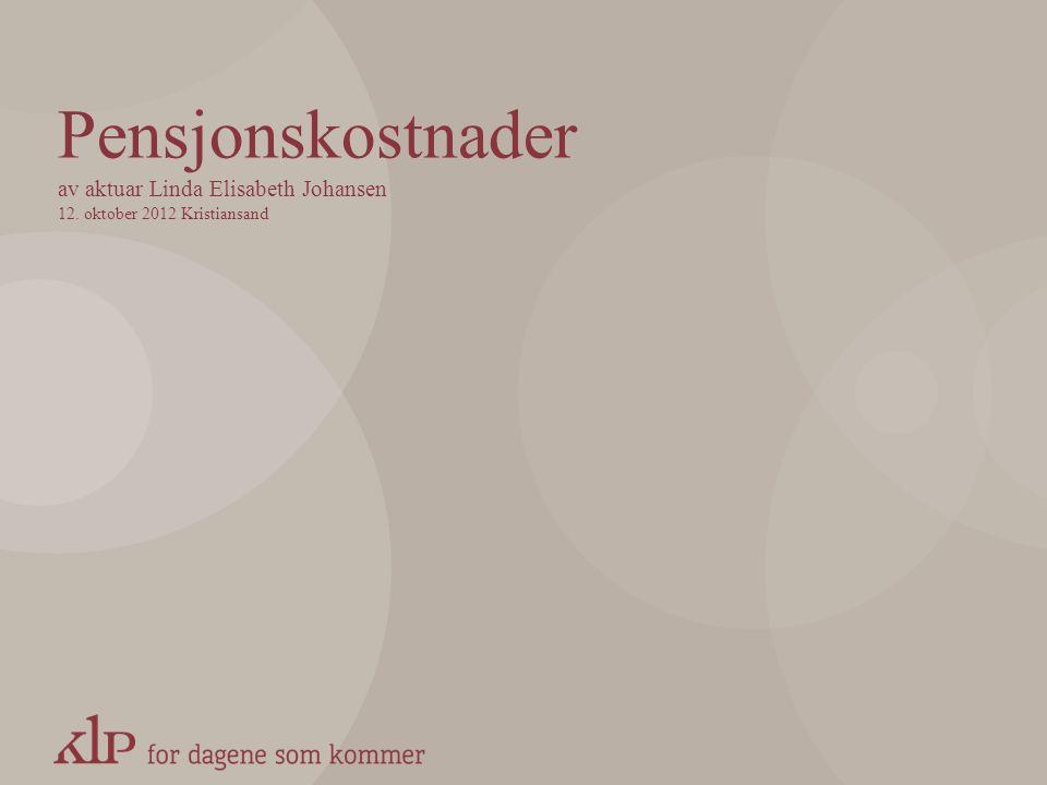 Pensjonskostnader av aktuar Linda Elisabeth Johansen 12. oktober 2012 Kristiansand