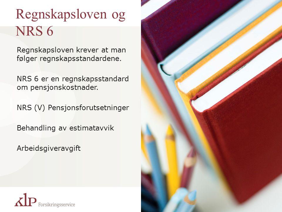 Regnskapsloven og NRS 6 Regnskapsloven krever at man følger regnskapsstandardene. NRS 6 er en regnskapsstandard om pensjonskostnader. NRS (V) Pensjons