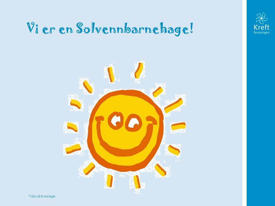 Tittel på foredraget Vi er en Solvennbarnehage!