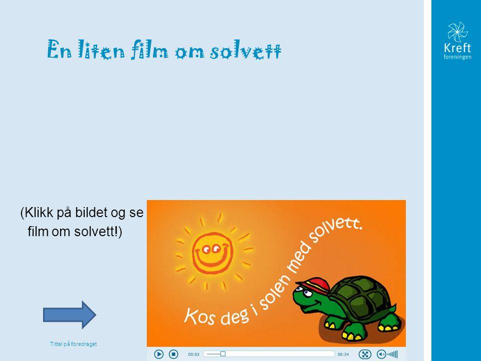 Tittel på foredraget En liten film om solvett (Klikk på bildet og se film om solvett!)