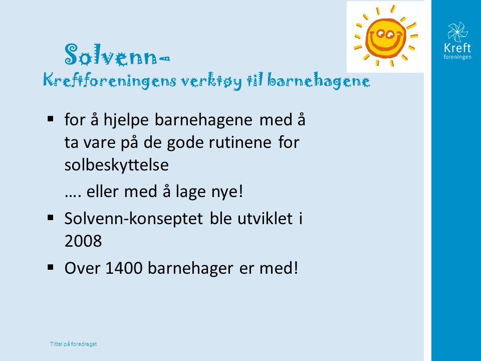 Tittel på foredraget Solvenn – Kreftforeningens verktøy til barnehagene  for å hjelpe barnehagene med å ta vare på de gode rutinene for solbeskyttels
