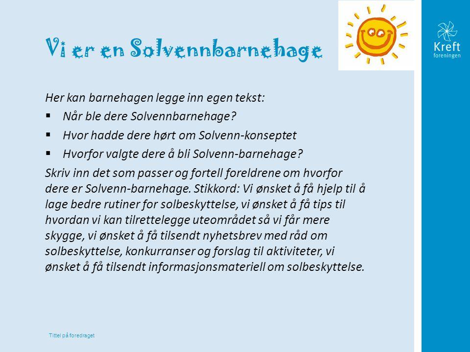 Tittel på foredraget Vi er en Solvennbarnehage Her kan barnehagen legge inn egen tekst:  Når ble dere Solvennbarnehage?  Hvor hadde dere hørt om Sol