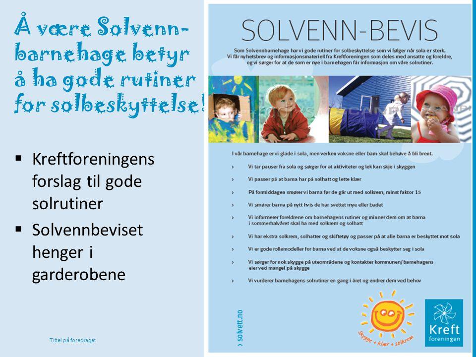 Tittel på foredraget Å være Solvenn- barnehage betyr å ha gode rutiner for solbeskyttelse!  Kreftforeningens forslag til gode solrutiner  Solvennbev