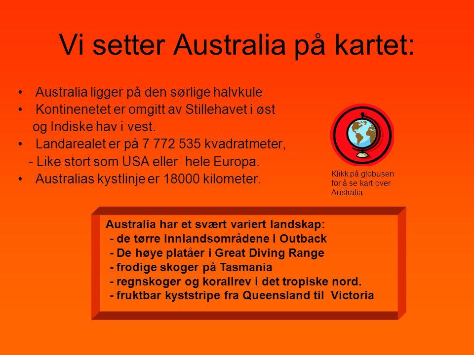 Vi setter Australia på kartet: •Australia ligger på den sørlige halvkule •Kontinenetet er omgitt av Stillehavet i øst og Indiske hav i vest. •Landarea