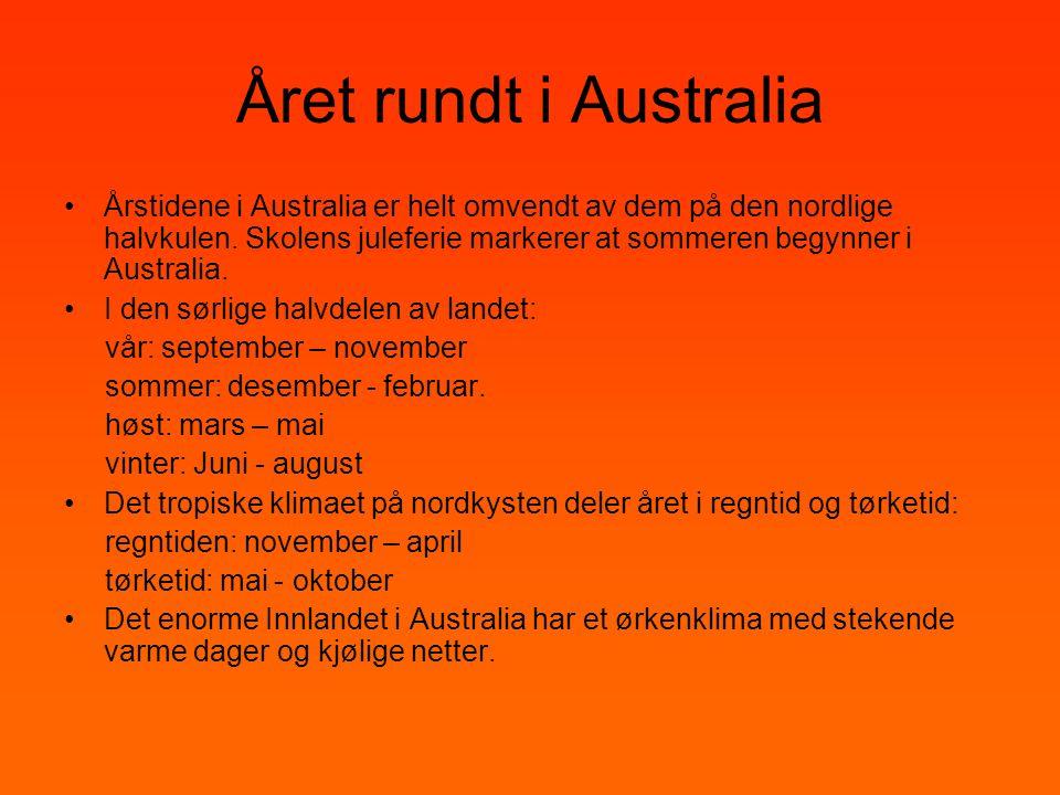 Året rundt i Australia •Årstidene i Australia er helt omvendt av dem på den nordlige halvkulen. Skolens juleferie markerer at sommeren begynner i Aust