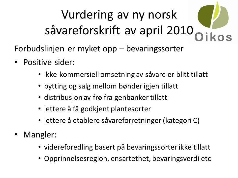 Status i Norge per november 2010 • Regelverket er ferdiglaget • Mattilsynet holder på å utvikle forvaltningspraksis • Mattilsynet forsøker å få inn søknader om bevaringsverdige sorter • Rom for skjønn