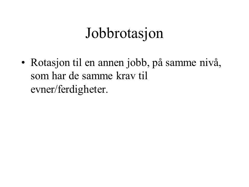 Jobbrotasjon •Rotasjon til en annen jobb, på samme nivå, som har de samme krav til evner/ferdigheter.