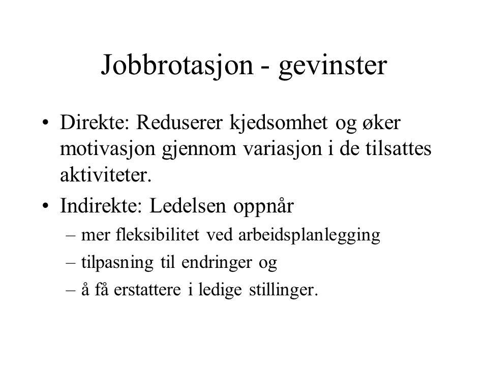 Jobbrotasjon - gevinster •Direkte: Reduserer kjedsomhet og øker motivasjon gjennom variasjon i de tilsattes aktiviteter.