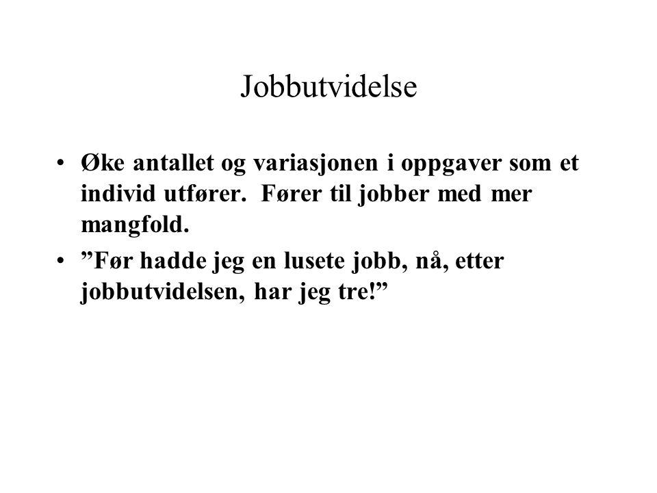 Jobbutvidelse •Øke antallet og variasjonen i oppgaver som et individ utfører.
