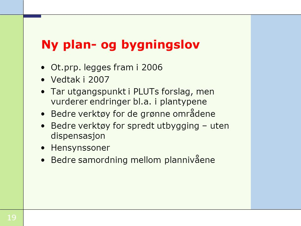 19 Ny plan- og bygningslov •Ot.prp.