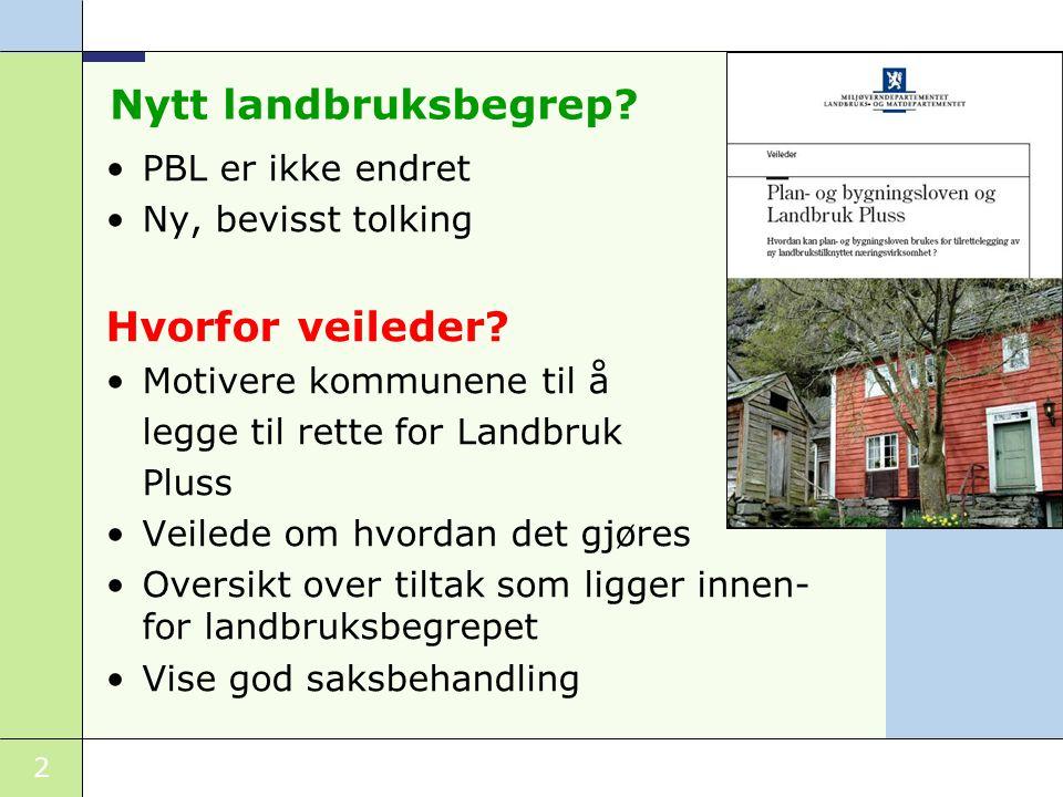 3 Hva er landbruk i pbl-sammenheng og altså tillatt i LNF-områdene •Pbl bruker ordet stedbunden næring •Ikke alle Landbruk Pluss-tiltak er landbruk i pbl-forstand – •Tabell i veilederen – eksempler……