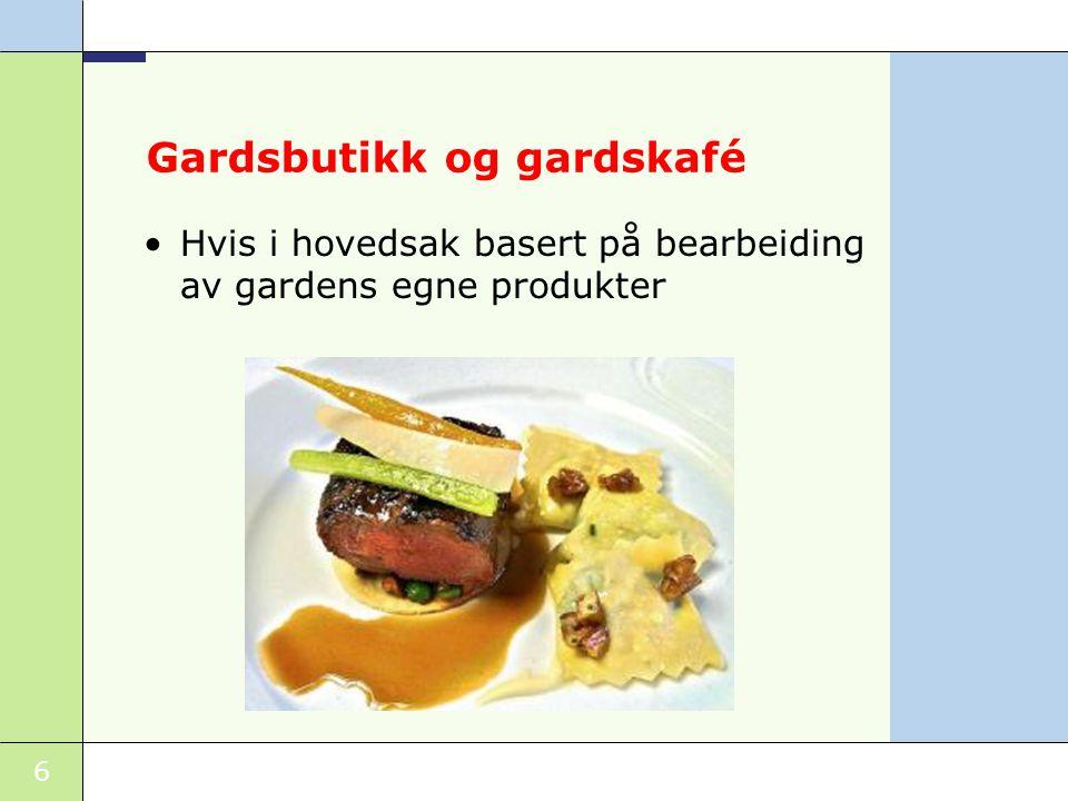 6 Gardsbutikk og gardskafé •Hvis i hovedsak basert på bearbeiding av gardens egne produkter