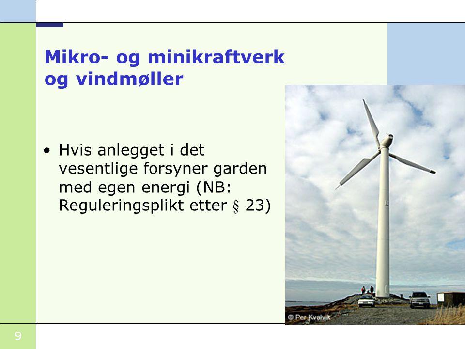 9 Mikro- og minikraftverk og vindmøller •Hvis anlegget i det vesentlige forsyner garden med egen energi (NB: Reguleringsplikt etter § 23) Foto: FRM