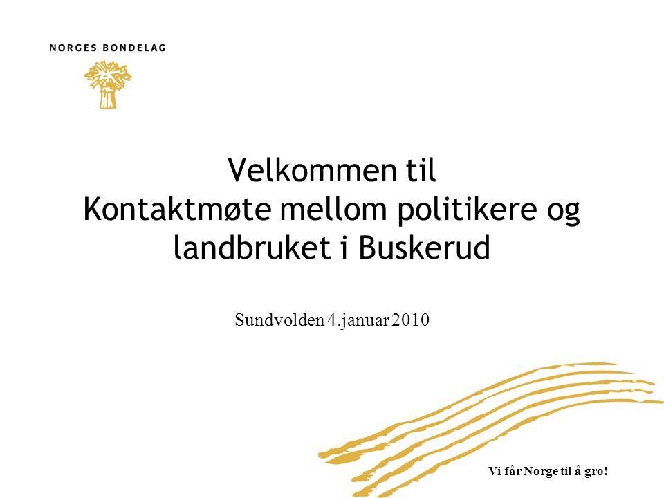Vi får Norge til å gro! Velkommen til Kontaktmøte mellom politikere og landbruket i Buskerud Sundvolden 4.januar 2010