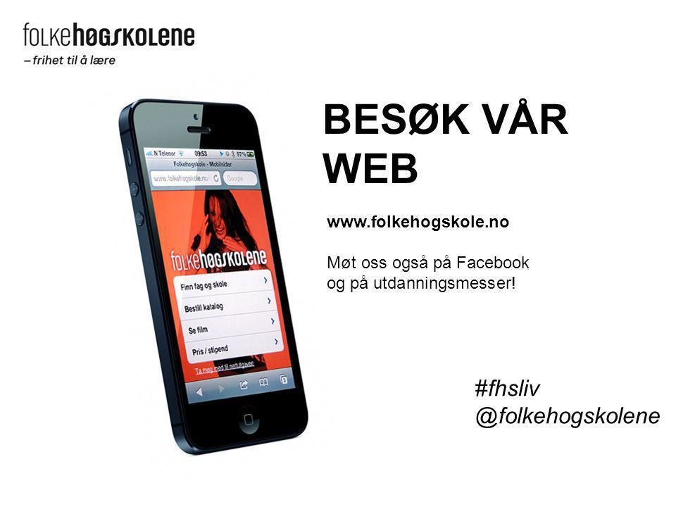 www.folkehogskole.no Møt oss også på Facebook og på utdanningsmesser! BESØK VÅR WEB #fhsliv @folkehogskolene