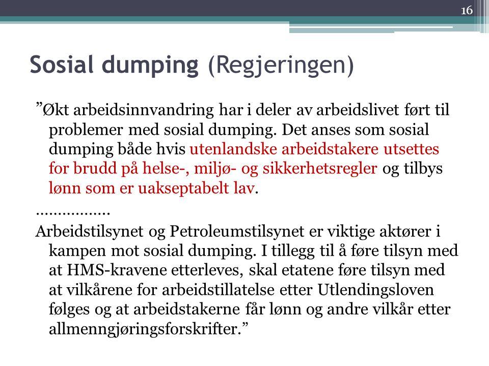"""Sosial dumping (Regjeringen) """" Økt arbeidsinnvandring har i deler av arbeidslivet ført til problemer med sosial dumping. Det anses som sosial dumping"""