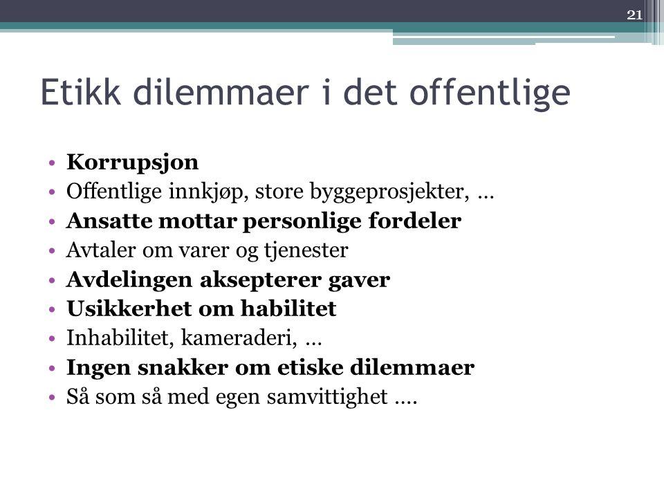 Etikk dilemmaer i det offentlige •Korrupsjon •Offentlige innkjøp, store byggeprosjekter, … •Ansatte mottar personlige fordeler •Avtaler om varer og tj