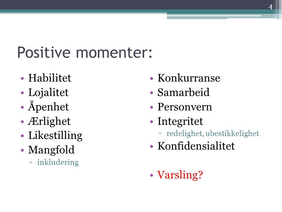 Positive momenter: •Habilitet •Lojalitet •Åpenhet •Ærlighet •Likestilling •Mangfold ▫inkludering •Konkurranse •Samarbeid •Personvern •Integritet ▫rede