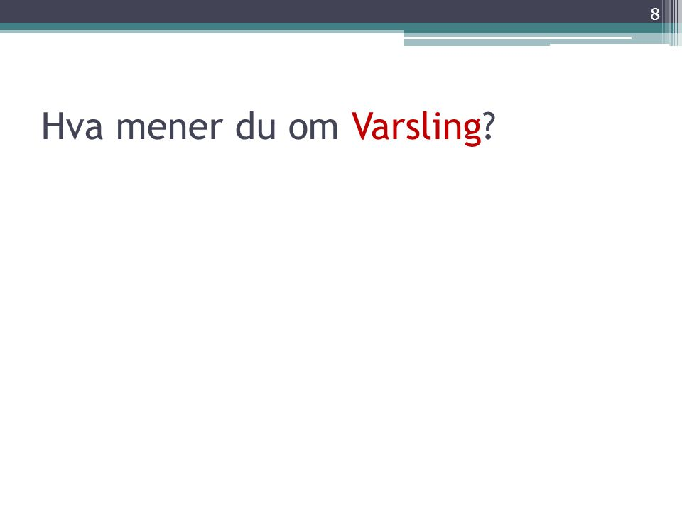 Hva mener du om Varsling? 8