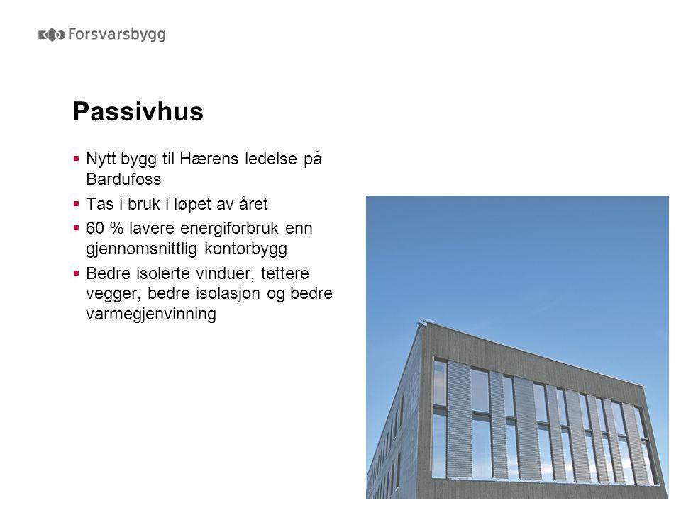 Passivhus  Nytt bygg til Hærens ledelse på Bardufoss  Tas i bruk i løpet av året  60 % lavere energiforbruk enn gjennomsnittlig kontorbygg  Bedre