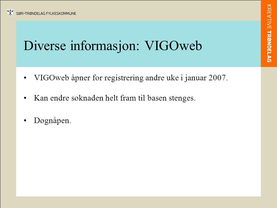 Diverse informasjon: VIGOweb •VIGOweb åpner for registrering andre uke i januar 2007. •Kan endre søknaden helt fram til basen stenges. •Døgnåpen.