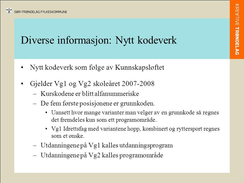 Diverse informasjon: Nytt kodeverk •Nytt kodeverk som følge av Kunnskapsløftet •Gjelder Vg1 og Vg2 skoleåret 2007-2008 –Kurskodene er blitt alfanummer
