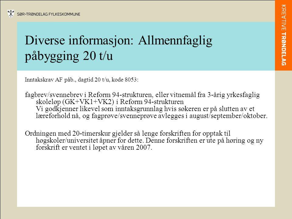 Diverse informasjon: Allmennfaglig påbygging 20 t/u Inntakskrav AF påb., dagtid 20 t/u, kode 8053: fagbrev/svennebrev i Reform 94-strukturen, eller vi