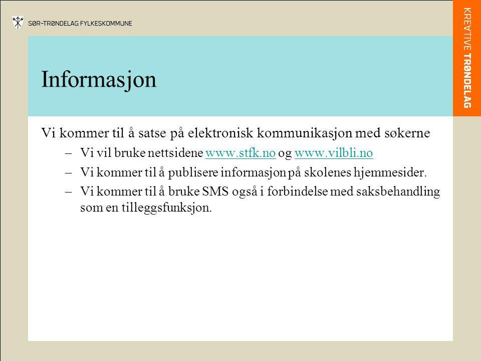 Informasjon Vi kommer til å satse på elektronisk kommunikasjon med søkerne –Vi vil bruke nettsidene www.stfk.no og www.vilbli.nowww.stfk.nowww.vilbli.