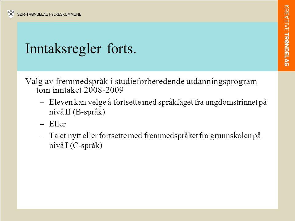 Inntaksregler forts. Valg av fremmedspråk i studieforberedende utdanningsprogram tom inntaket 2008-2009 –Eleven kan velge å fortsette med språkfaget f