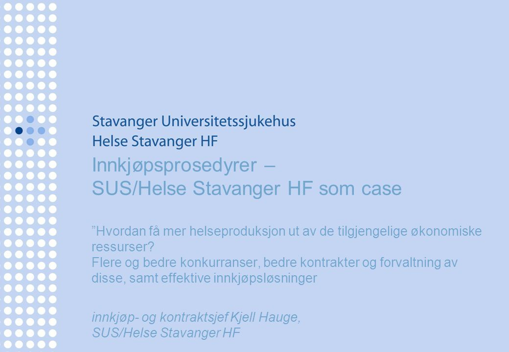 Helse Stavanger HF - Utarbeidelse av effektive konkurransegrunnlag på grunnlag av prosedyrekrav i regelverket •Konkurransegrunnlag er sentralt i alle konkurranser som gjennomføres i foretaket (Beste praksis off.