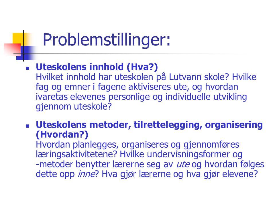 Problemstillinger:  Uteskolens innhold (Hva?) Hvilket innhold har uteskolen på Lutvann skole? Hvilke fag og emner i fagene aktiviseres ute, og hvorda