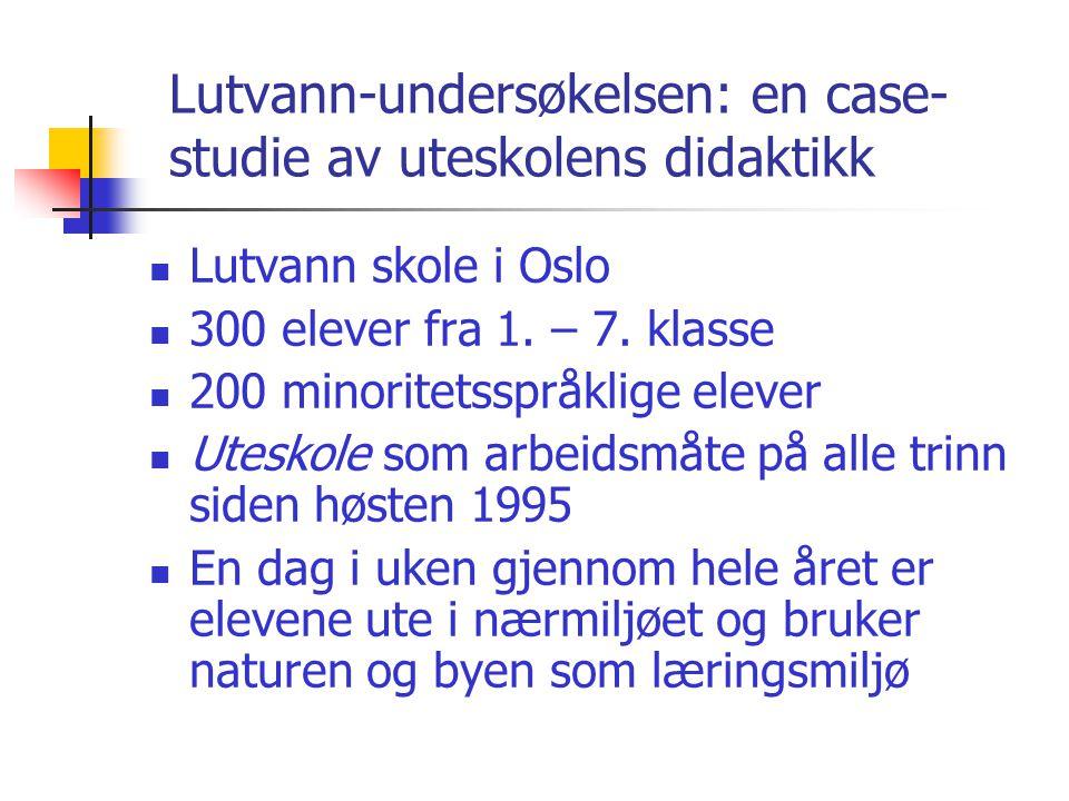 Lutvann-undersøkelsen: en case- studie av uteskolens didaktikk  Lutvann skole i Oslo  300 elever fra 1. – 7. klasse  200 minoritetsspråklige elever