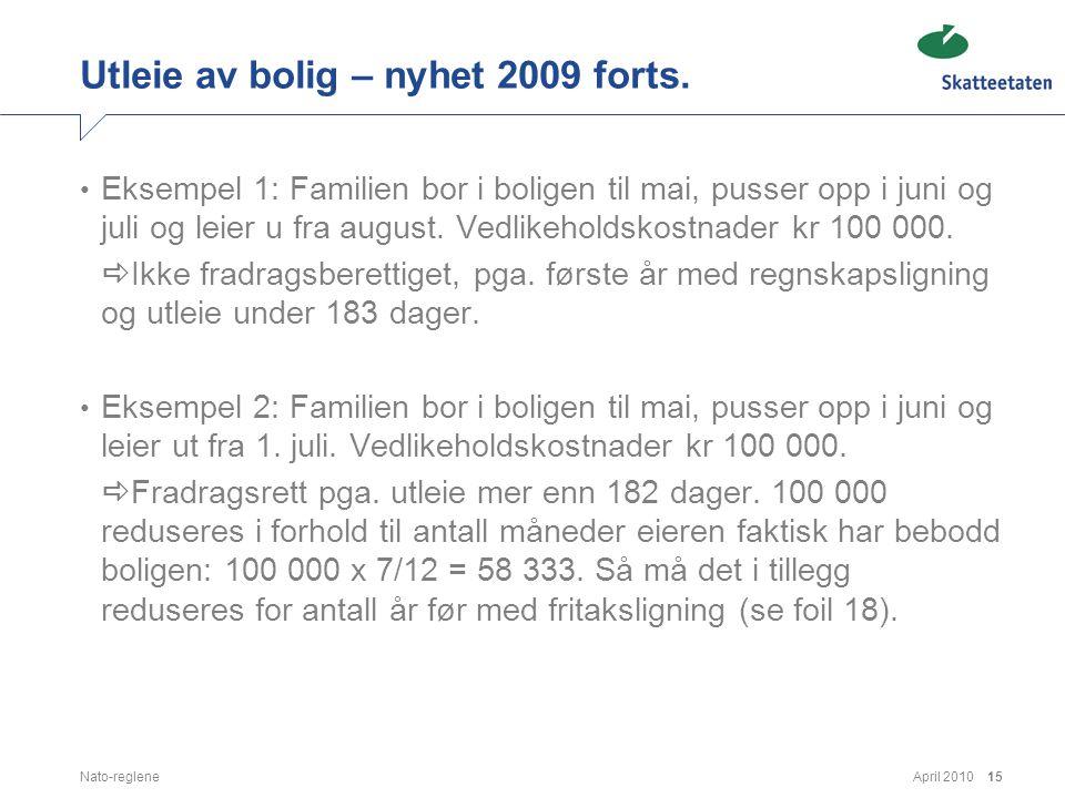April 2010Nato-reglene15 Utleie av bolig – nyhet 2009 forts. • Eksempel 1: Familien bor i boligen til mai, pusser opp i juni og juli og leier u fra au