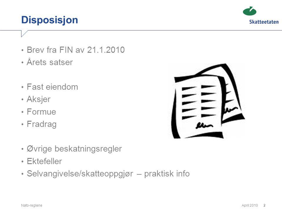 April 2010Nato-reglene2 Disposisjon • Brev fra FIN av 21.1.2010 • Årets satser • Fast eiendom • Aksjer • Formue • Fradrag • Øvrige beskatningsregler •
