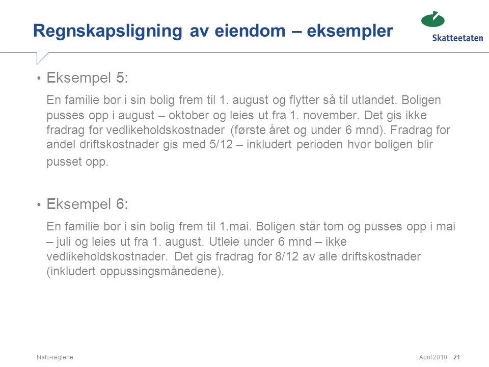 April 2010Nato-reglene21 Regnskapsligning av eiendom – eksempler • Eksempel 5: En familie bor i sin bolig frem til 1. august og flytter så til utlande