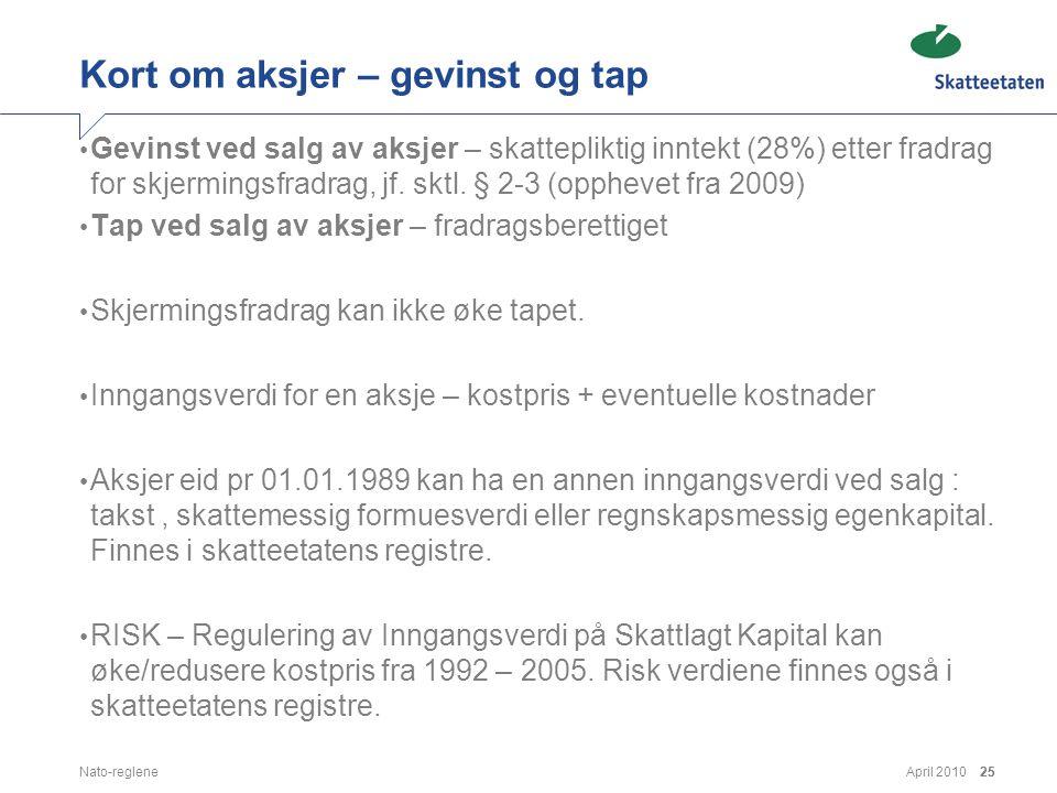 April 2010Nato-reglene25 Kort om aksjer – gevinst og tap • Gevinst ved salg av aksjer – skattepliktig inntekt (28%) etter fradrag for skjermingsfradra
