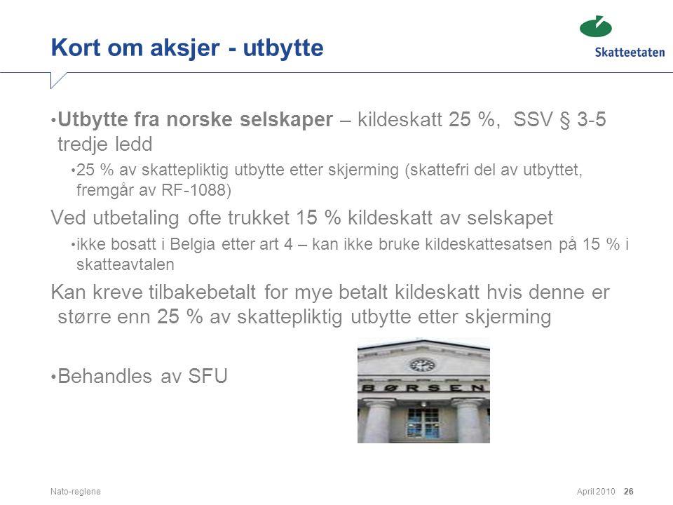 April 2010Nato-reglene26 Kort om aksjer - utbytte • Utbytte fra norske selskaper – kildeskatt 25 %, SSV § 3-5 tredje ledd • 25 % av skattepliktig utby