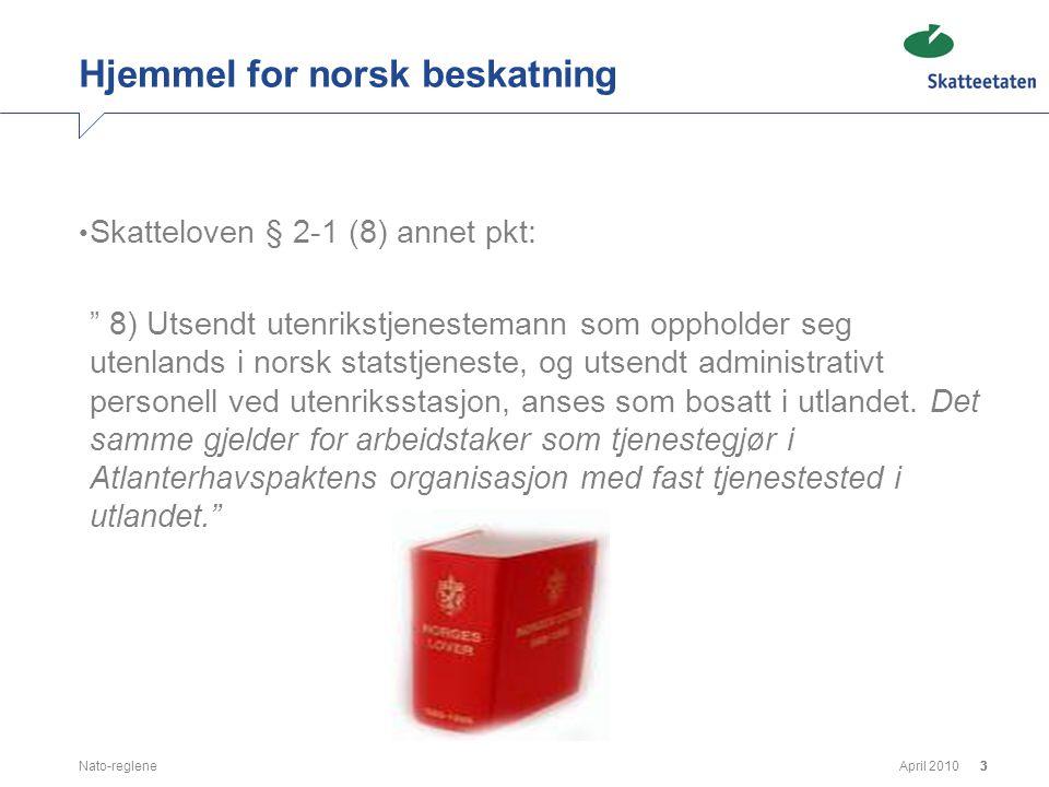 """April 2010Nato-reglene333 Hjemmel for norsk beskatning • Skatteloven § 2-1 (8) annet pkt: """" 8) Utsendt utenrikstjenestemann som oppholder seg utenland"""