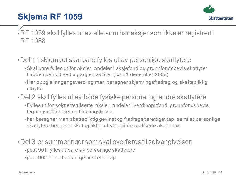April 2010Nato-reglene30 Skjema RF 1059 • RF 1059 skal fylles ut av alle som har aksjer som ikke er registrert i RF 1088 • Del 1 i skjemaet skal bare
