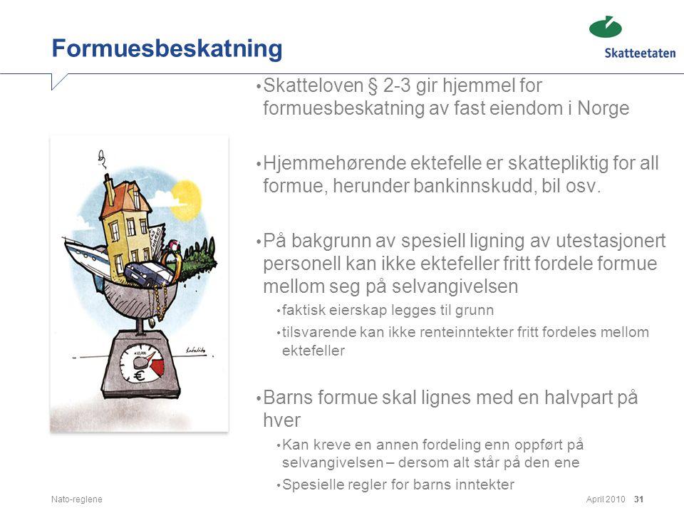 April 2010Nato-reglene31 Formuesbeskatning • Skatteloven § 2-3 gir hjemmel for formuesbeskatning av fast eiendom i Norge • Hjemmehørende ektefelle er