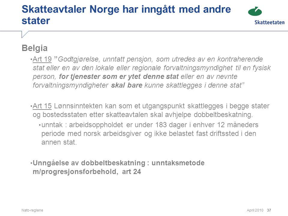 """April 2010Nato-reglene37 Skatteavtaler Norge har inngått med andre stater Belgia • Art 19 """"Godtgjørelse, unntatt pensjon, som utredes av en kontrahere"""