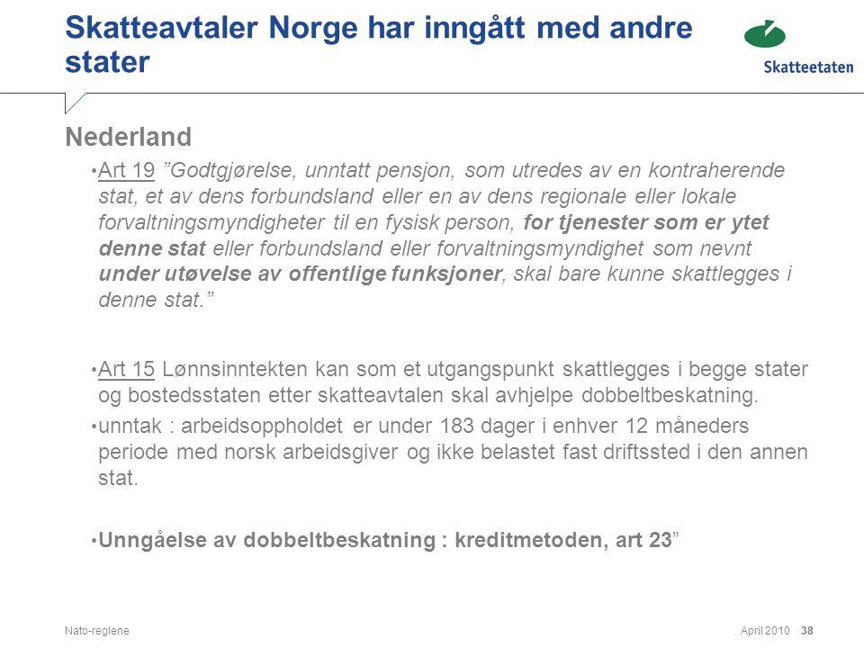 """April 2010Nato-reglene38 Skatteavtaler Norge har inngått med andre stater Nederland • Art 19 """"Godtgjørelse, unntatt pensjon, som utredes av en kontrah"""